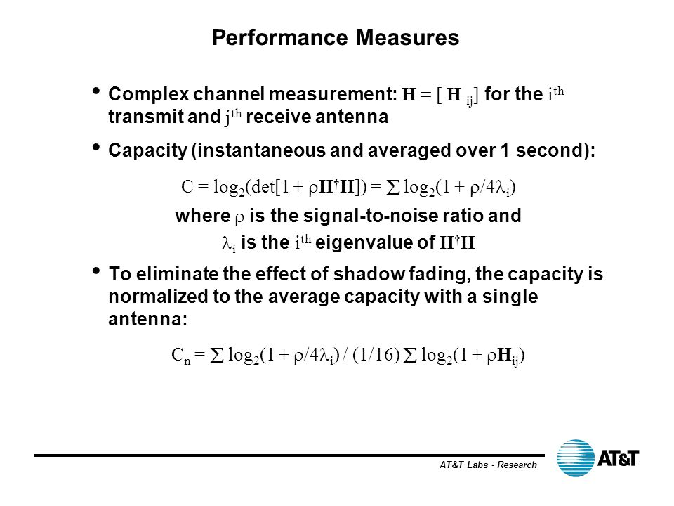Performance Measures Complex channel measurement: H = [ H ij] for the ith transmit and jth receive antenna.